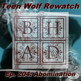 Teen Wolf Rewatch Ep. 204 Abomination