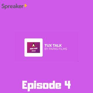 Tux Talk Episode 4