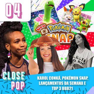 #04 - Karol Conká, Pokémon Snap, Lançamentos da Semana e Top 3 BBB21