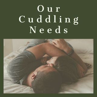 Our Cuddling Needs