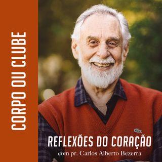 CORPO OU CLUBE // pr. Carlos Alberto Bezerra