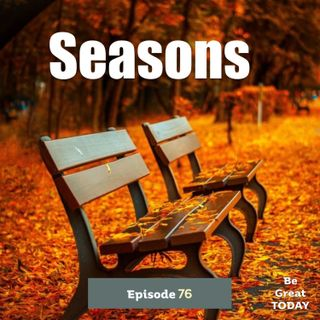 Episode 76: Seasons