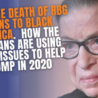 9.21 | What The Death Of RBG Means To Black America, How The Russians Are Using Black Issues To Help Trump