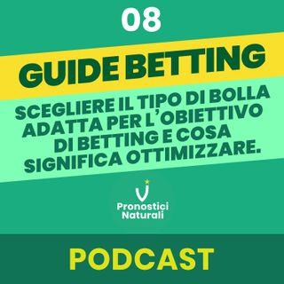 [GUIDE BETTING] Scegliere il tipo di bolla adatta per l'obiettivo di betting e cosa significa ottimizzare.