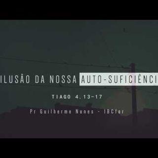 A ilusão da nossa auto - suficiência Pr Guilherme Nunes