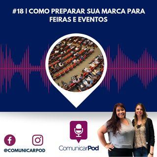 ComunicarPod #18 | Como preparar sua marca para feiras e eventos