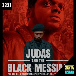 EP 120 - Judas e o Messias Negro