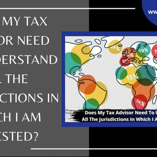 [ HTJ Podcast ] Does My Tax Advisor Need To Understand All The Jurisdictions In Which I Am Invested