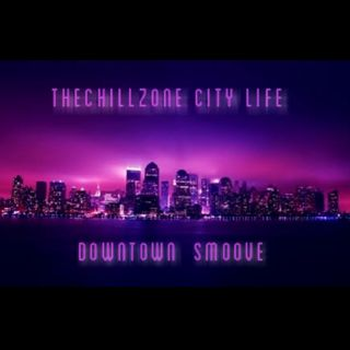 TheChillZone City Life (Downtown Smoove)