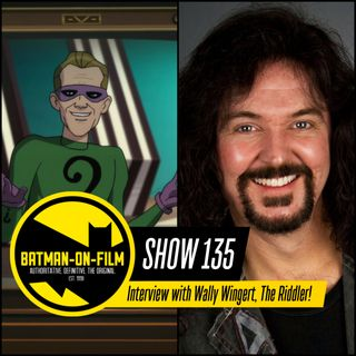 135 | Interview with Wally Wingert, Voice of the Riddler!