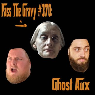 Pass The Gravy #370: Ghost Aux