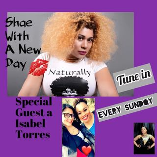 Shae With A New Day With ShalandaB (ft Guest Isabel Torres Episode1