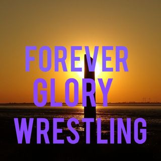 Forever GLORY Wrestling Episode 1