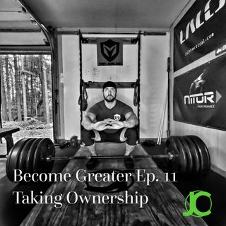 Become Greater Ep. 11 - Taking Ownership