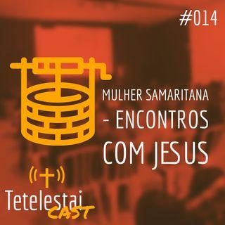 Mulher Samaritana - Encontros com Jesus | Luis Grites