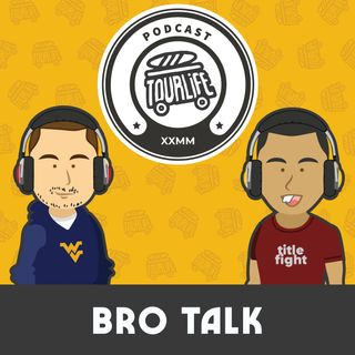 Bro Talk - Tourlife Podcast #4