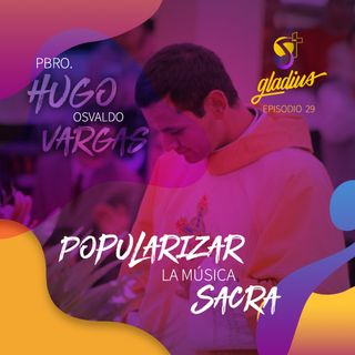 Ep. 29 -  Popularizar la música sacra: P. Hugo Osvaldo Vargas