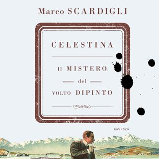 """Marco Scardigli """"Celestina. Il mistero del volto dipinto"""""""