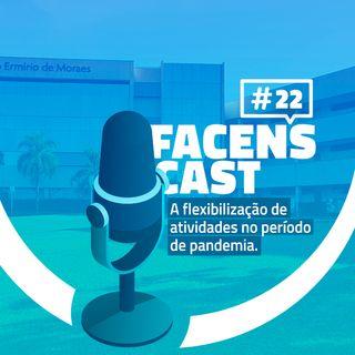 Facens Cast #22 A flexibilização de atividades no período de pandemia.