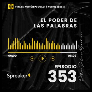 EP. 353 | El poder de las palabras | #DMCpodcast