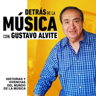 Detrás de la Música con Gustavo Alvite