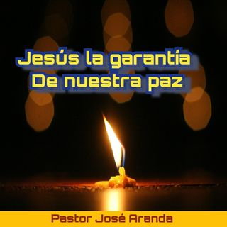 Jesús la garantía de nuestra paz