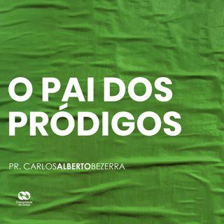 O PAI DOS PRÓDIGOS // pr. Carlos Alberto Bezerra