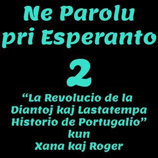 NPPE 02.- La Revolucio de la Diantoj kaj Lastatempa Historio de Portugalio kun Xana kaj Roger