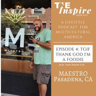 TGIF Thank God I'm a Foodie Episode 1 with Maestro Pasadena