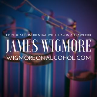 Crime Beat Confidential with Sharon A. Crawford Episode 1: Forensic Toxicologist and Author James G. Wigmore