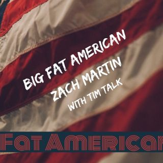 BIG FAT AMERICAN ZACH MARTIN WITH TIM TALK -EP-1000