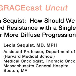 Dr. Lecia Sequist: How Should We Manage Acquired Resistance with a Single Lesion or More Diffuse Progression?
