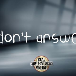 Don't Answer   Ghosts, Paranormal, Supernatural
