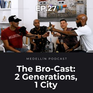 The Bro-Cast: 2 Generations, 1 City - Medellin Podcast Ep. 27