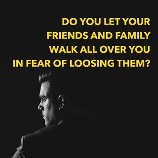 Not Standing Up for Yourself in Fear of Losing Them? [Ep. 555]