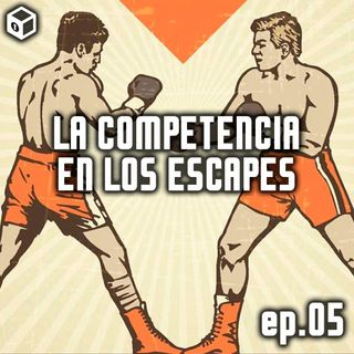 Episodio 5 – La Competencia en los Escapes