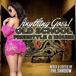 The Shadow - Anything Goes! With Old School Freestyle & House