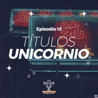 ⚡Episodio 15 - Títulos Unicornio