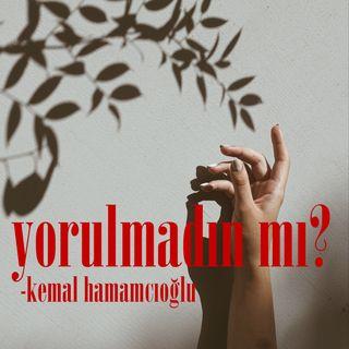 Kemal Hamamcıoğlu - Sana Ait Olmayan Anlardan, Gitmediğin Yollardan Yorulmadın Mı?
