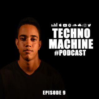 Techno Machine Podcast #EPISODE9