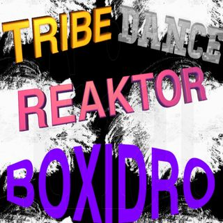 Tribedance Reaktor Mixed by BOXIDRO