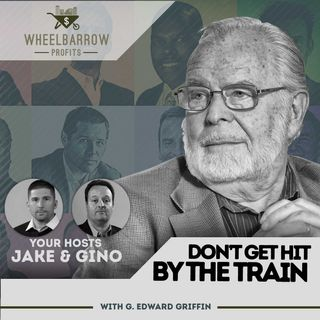 WBP - Don't Get Hit By The Train with G. Edward Griffin