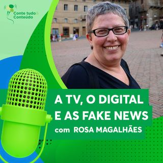 Episódio 6 - A TV, o Digital e as Fake News - Rosa Magalhães