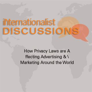 Discussions: How Privacy Laws are Affecting Advertising & Marketing Around the World
