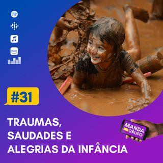 #31 - Traumas, saudades e alegrias da infância