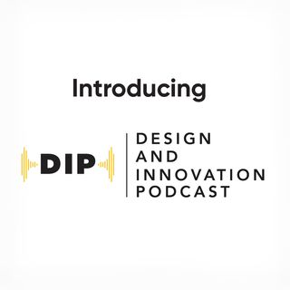 Introducing The Design and Innovation Podcast