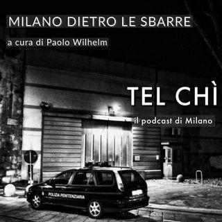 Puntata 29: San Vittore e le altre, la Milano dietro le sbarre