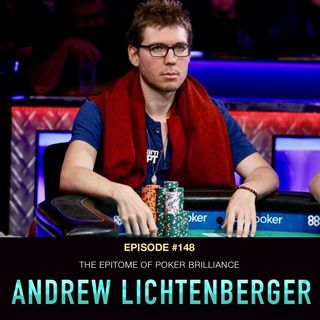 """#148 Andrew """"LuckyChewy"""" Lichtenberger: The Epitome of Poker Brilliance"""