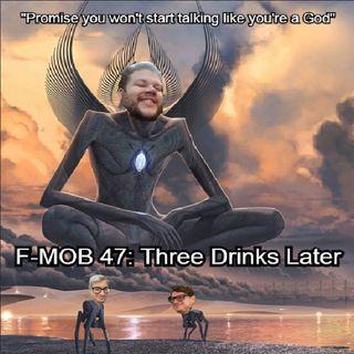 F-MOB 47: Three Drinks Later