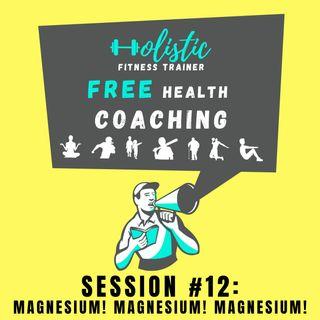 FREE HEALTH COACHING #12: Magnesium! Magnesium! Magnesium!